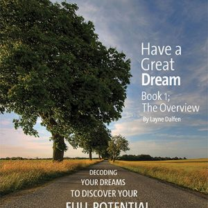 Have a Great Dream: Decoding Your Dreams to Discover Your Full Potential Book 1 The Overview