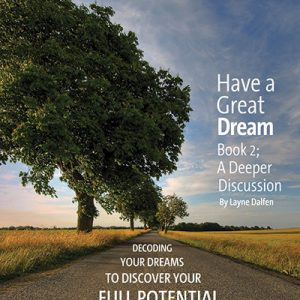 Have a Great Dream: Decoding Your Dreams to Discover Your Full Potential Book 2 A Deeper Discussion